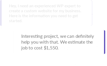 One of our experts will message back with an estimate or questions