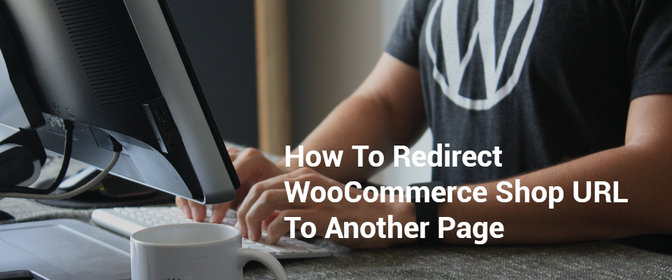 How To Redirect WooCommerce Shop URL To Another Page
